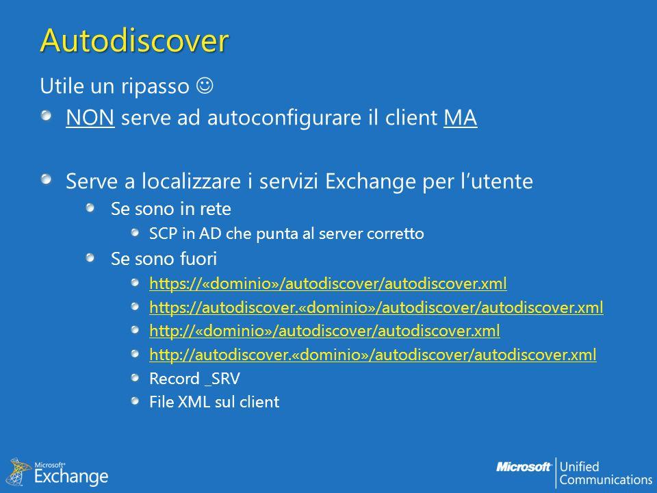 Autodiscover Utile un ripasso NON serve ad autoconfigurare il client MA Serve a localizzare i servizi Exchange per lutente Se sono in rete SCP in AD c