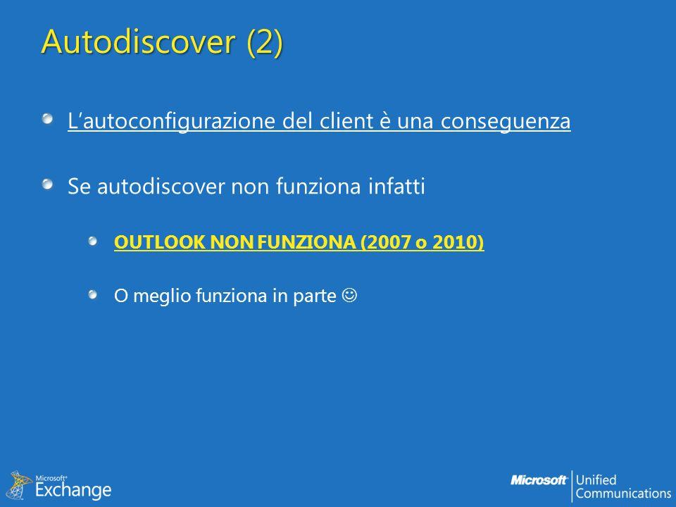 Autodiscover (2) Lautoconfigurazione del client è una conseguenza Se autodiscover non funziona infatti OUTLOOK NON FUNZIONA (2007 o 2010) O meglio fun