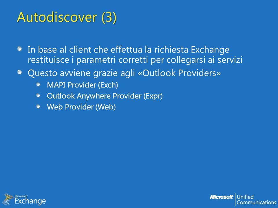 Autodiscover (3) In base al client che effettua la richiesta Exchange restituisce i parametri corretti per collegarsi ai servizi Questo avviene grazie