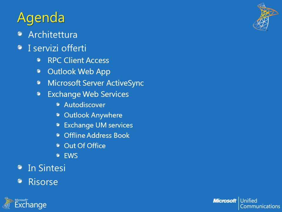Agenda Architettura I servizi offerti RPC Client Access Outlook Web App Microsoft Server ActiveSync Exchange Web Services Autodiscover Outlook Anywher