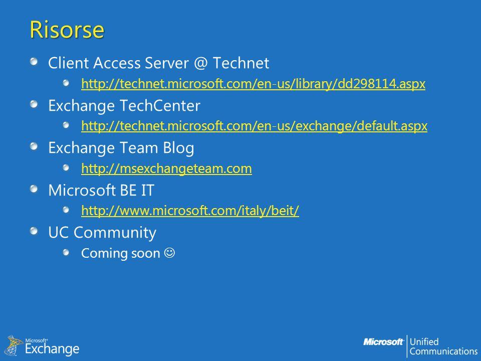 Risorse Client Access Server @ Technet http://technet.microsoft.com/en-us/library/dd298114.aspx Exchange TechCenter http://technet.microsoft.com/en-us