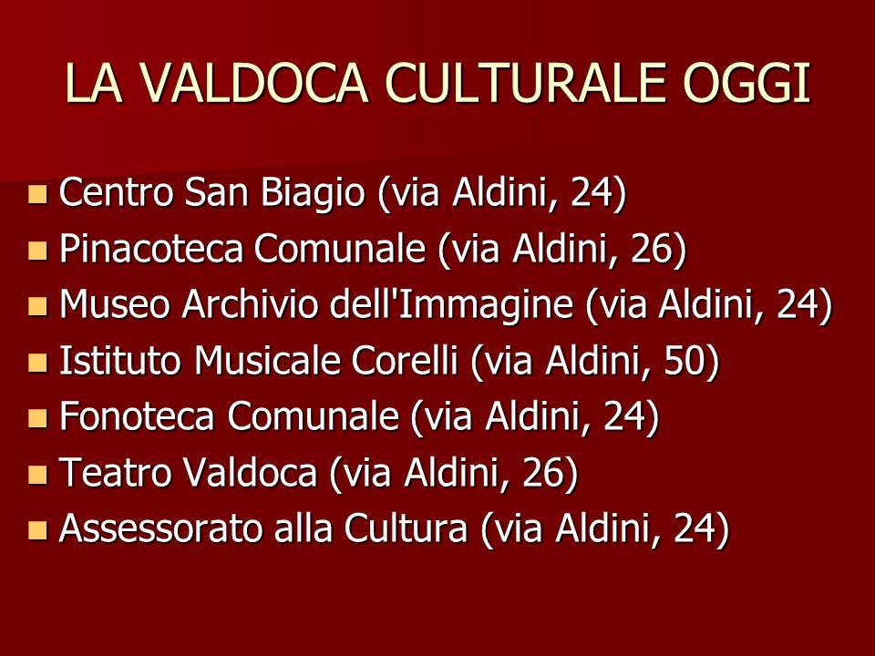 LA VALDOCA CULTURALE OGGI Centro San Biagio (via Aldini, 24) Centro San Biagio (via Aldini, 24) Pinacoteca Comunale (via Aldini, 26) Pinacoteca Comuna