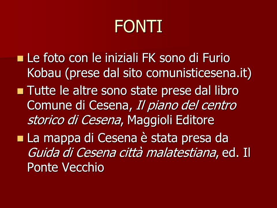 FONTI Le foto con le iniziali FK sono di Furio Kobau (prese dal sito comunisticesena.it) Le foto con le iniziali FK sono di Furio Kobau (prese dal sit