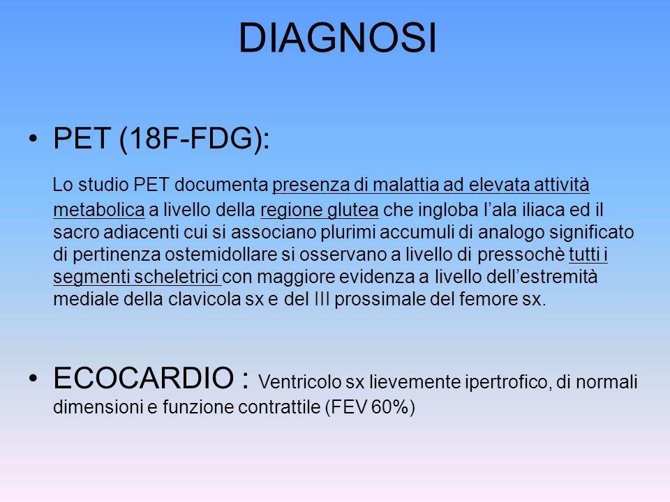 DIAGNOSI PET (18F-FDG): Lo studio PET documenta presenza di malattia ad elevata attività metabolica a livello della regione glutea che ingloba lala il