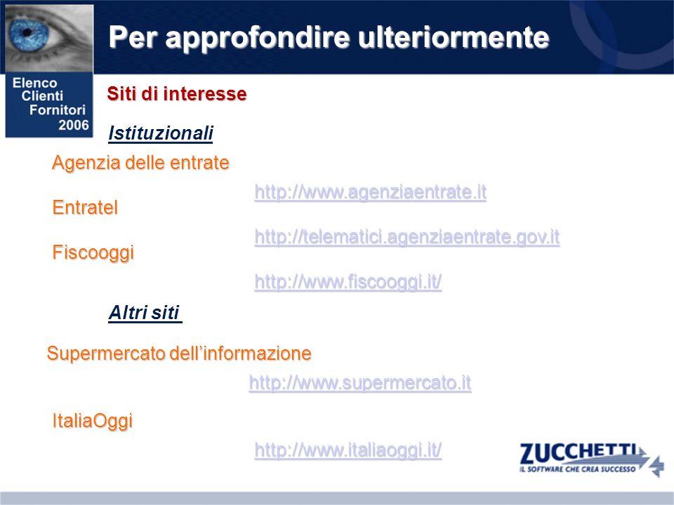 Per approfondire ulteriormente Siti di interesse Agenzia delle entrate http://www.agenziaentrate.it Entratel http://telematici.agenziaentrate.gov.it F