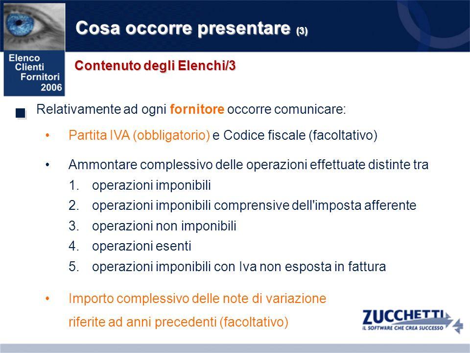 Cosa occorre presentare (3) Relativamente ad ogni fornitore occorre comunicare: Contenuto degli Elenchi/3 Partita IVA (obbligatorio) e Codice fiscale