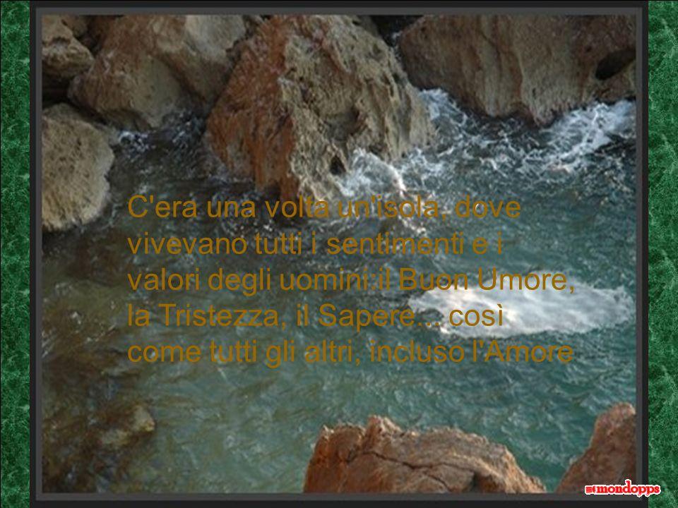 C era una volta un isola, dove vivevano tutti i sentimenti e i valori degli uomini:il Buon Umore, la Tristezza, il Sapere...
