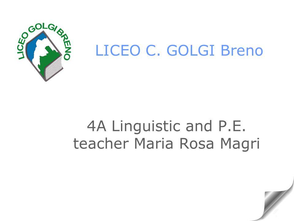 LICEO C. GOLGI Breno 4A Linguistic and P.E. teacher Maria Rosa Magri