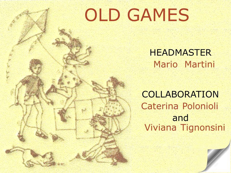 OLD GAMES HEADMASTER Mario Martini COLLABORATION Caterina Polonioli and Viviana Tignonsini