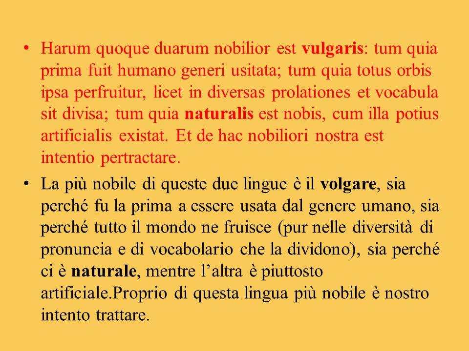 Harum quoque duarum nobilior est vulgaris: tum quia prima fuit humano generi usitata; tum quia totus orbis ipsa perfruitur, licet in diversas prolatio