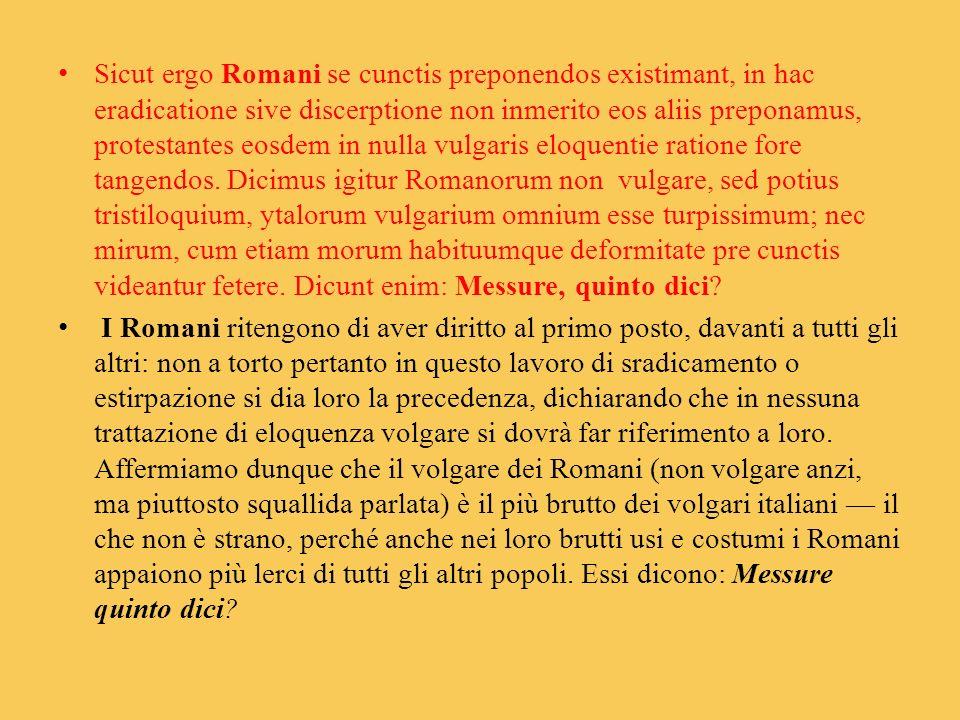 Sicut ergo Romani se cunctis preponendos existimant, in hac eradicatione sive discerptione non inmerito eos aliis preponamus, protestantes eosdem in nulla vulgaris eloquentie ratione fore tangendos.