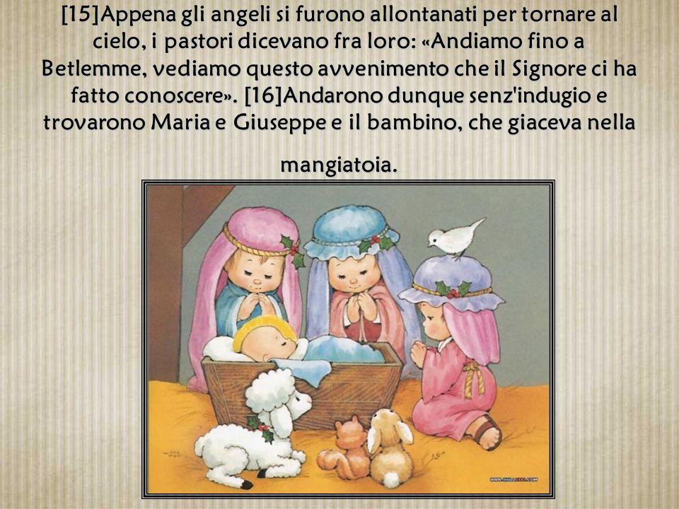 [13]E subito apparve con l'angelo una moltitudine dell'esercito celeste che lodava Dio e diceva: [14]«Gloria a Dio nel più alto dei cieli e pace in te