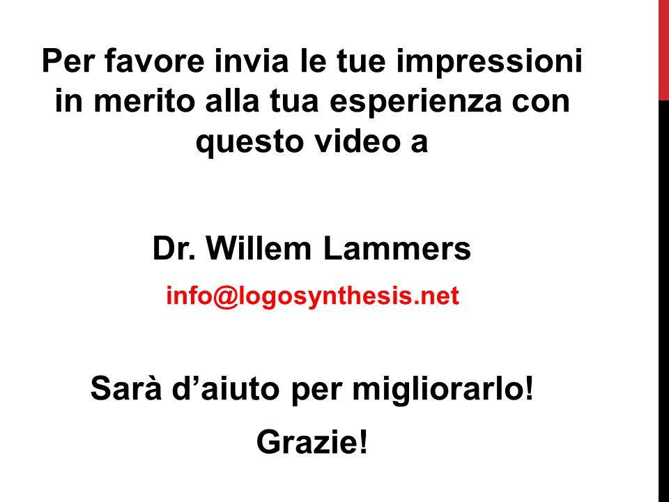Per favore invia le tue impressioni in merito alla tua esperienza con questo video a Dr. Willem Lammers info@logosynthesis.net Sarà daiuto per miglior