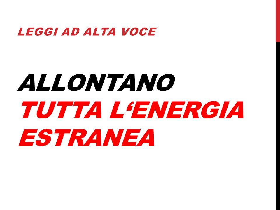 ALLONTANO TUTTA LENERGIA ESTRANEA LEGGI AD ALTA VOCE