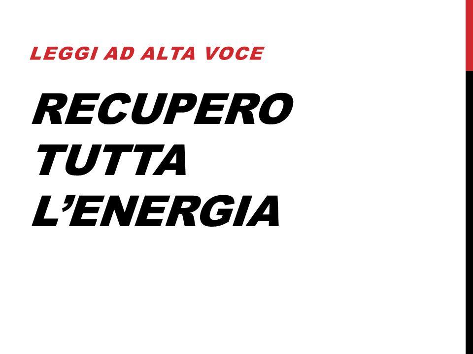 RECUPERO TUTTA LENERGIA LEGGI AD ALTA VOCE