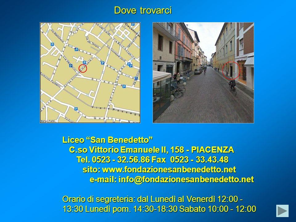 Dove trovarci Liceo San Benedetto C.so Vittorio Emanuele II, 158 - PIACENZA C.so Vittorio Emanuele II, 158 - PIACENZA Tel.