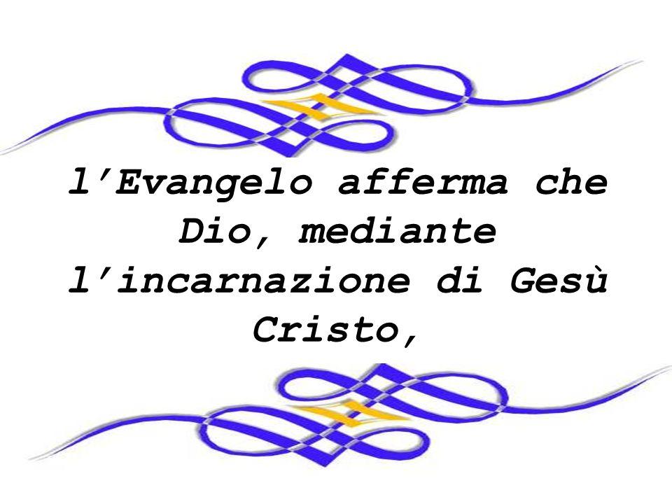 lEvangelo afferma che Dio, mediante lincarnazione di Gesù Cristo,