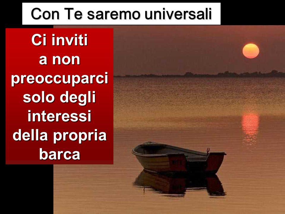 Ci inviti a non preoccuparci solo degli interessi della propria barca Con Te saremo universali