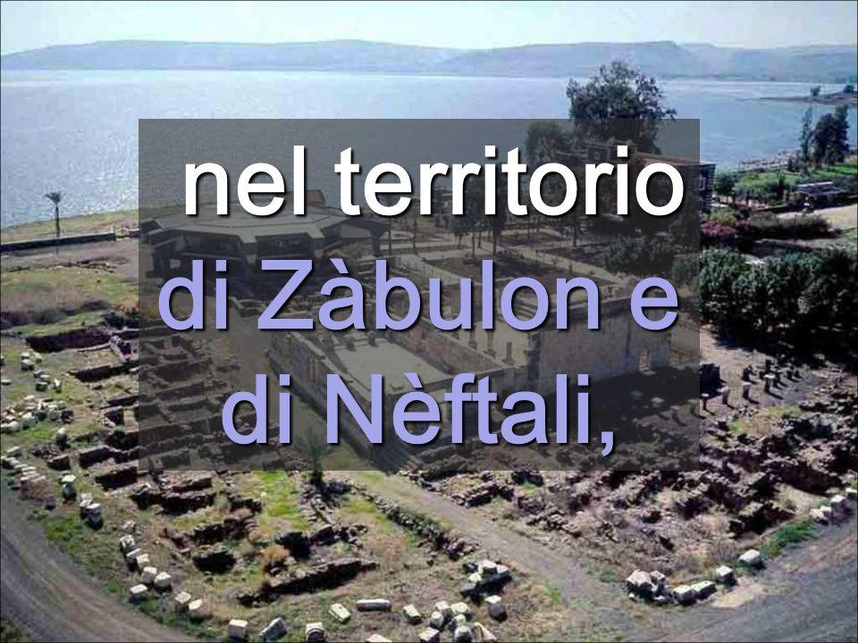 nel territorio di Zàbulon e di Nèftali, nel territorio di Zàbulon e di Nèftali,