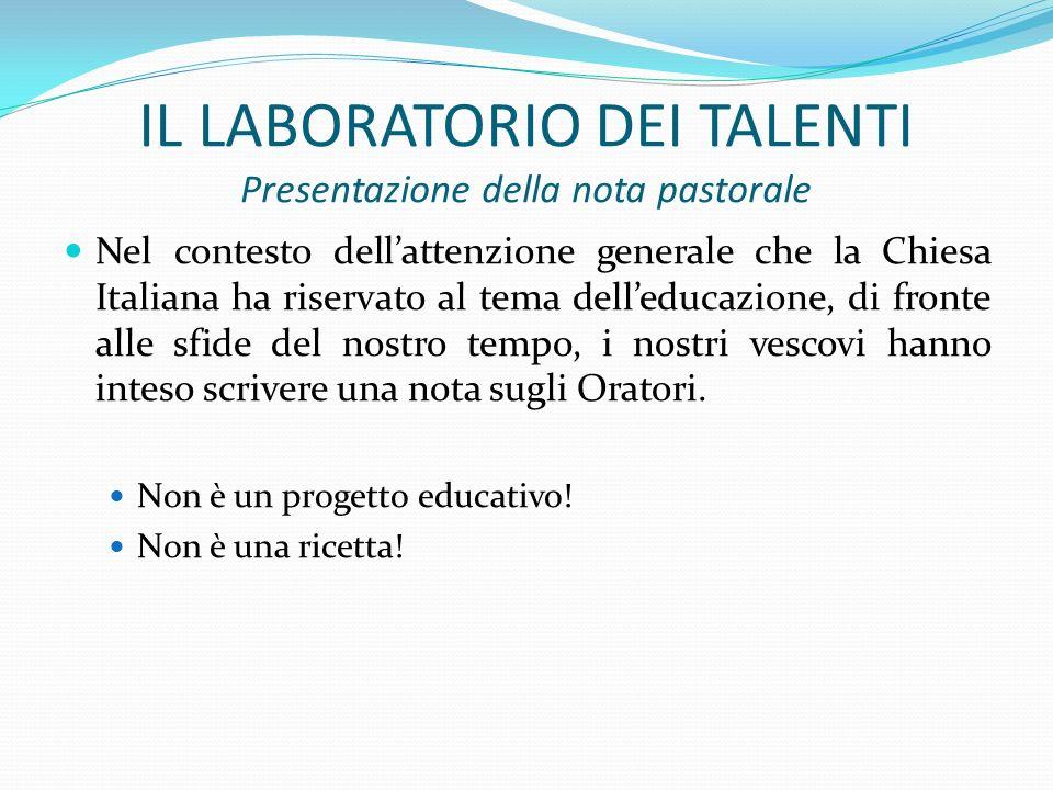 IL LABORATORIO DEI TALENTI Presentazione della nota pastorale Nel contesto dellattenzione generale che la Chiesa Italiana ha riservato al tema delledu