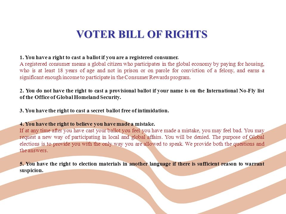VOTER BILL OF RIGHTS 1. You have a right to cast a ballot if you are a registered consumer.