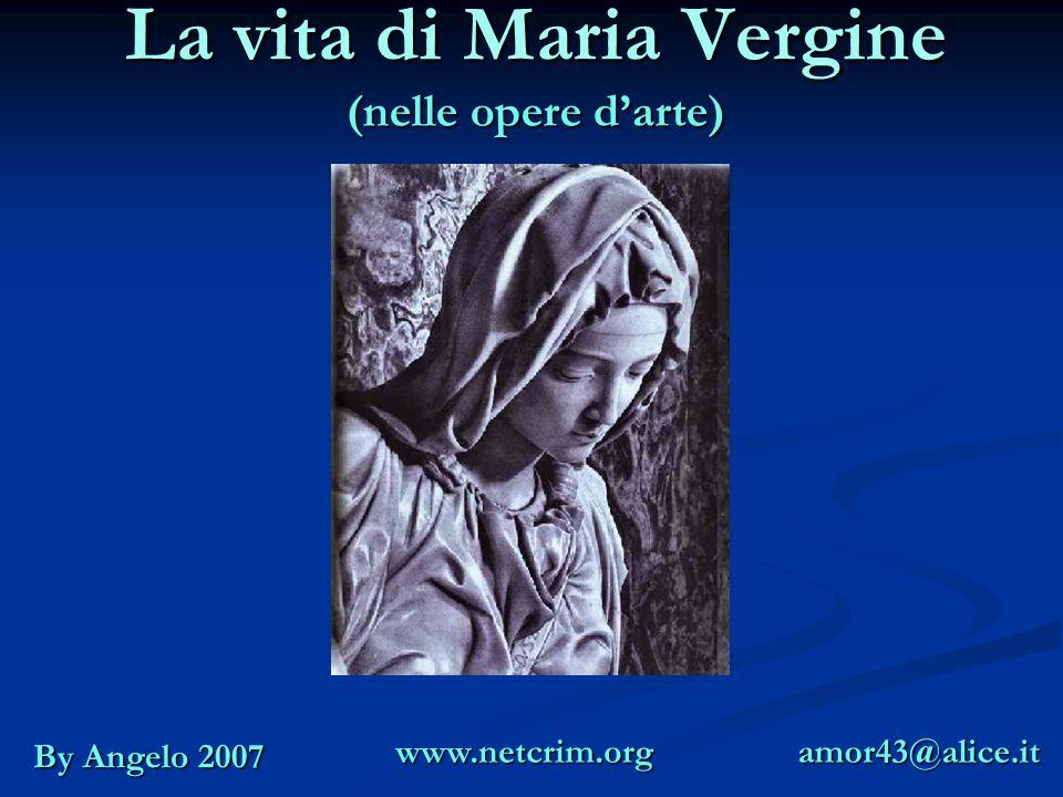 La vita di Maria Vergine (nelle opere darte) By Angelo 2007 amor43@alice.itwww.netcrim.org