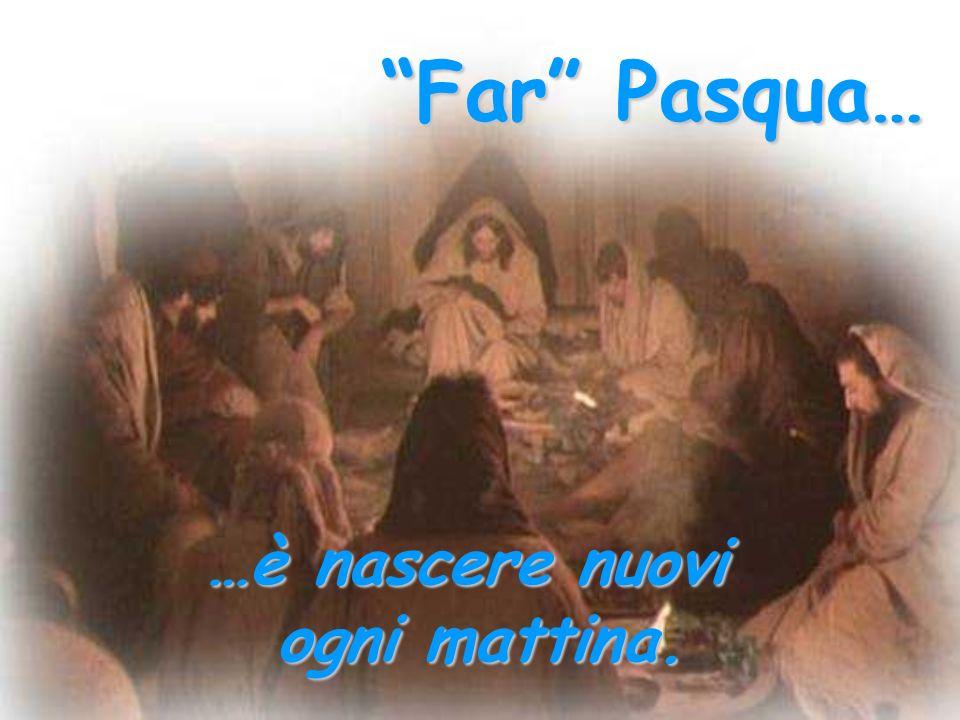 Far Pasqua… …è smuovere tutti i macigni: il macigno dellabitudine, della paura, dellinvidia.