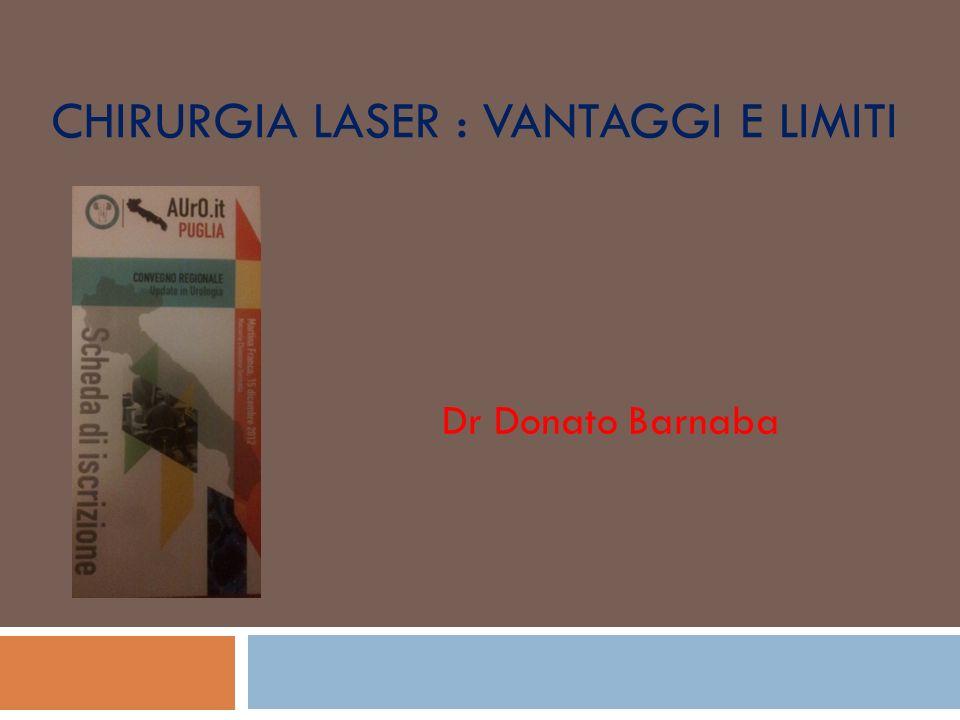 CHIRURGIA LASER : VANTAGGI E LIMITI Dr Donato Barnaba