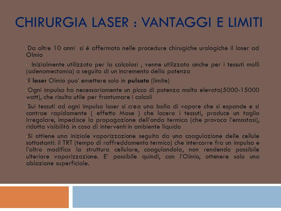 CHIRURGIA LASER : VANTAGGI E LIMITI Da oltre 10 anni si è affermato nelle procedure chirugiche urologiche il laser ad Olmio Inizialmente utilizzato pe