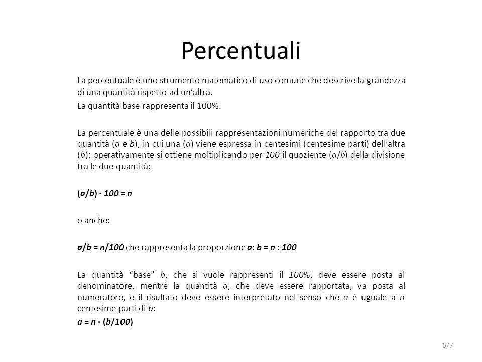 Percentuali La percentuale è uno strumento matematico di uso comune che descrive la grandezza di una quantità rispetto ad unaltra. La quantità base ra