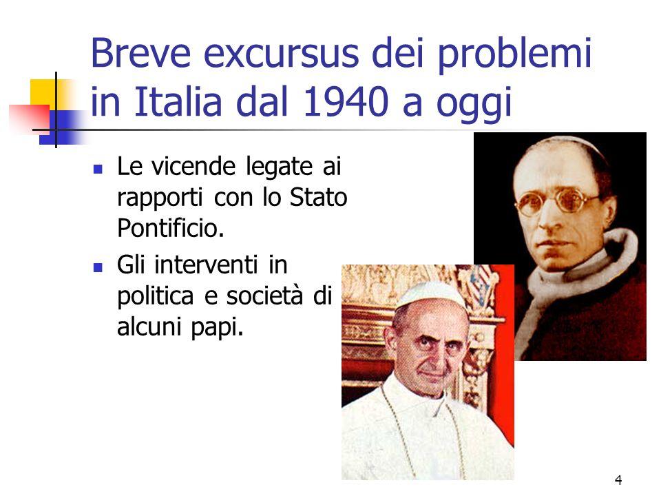 4 Breve excursus dei problemi in Italia dal 1940 a oggi Le vicende legate ai rapporti con lo Stato Pontificio.
