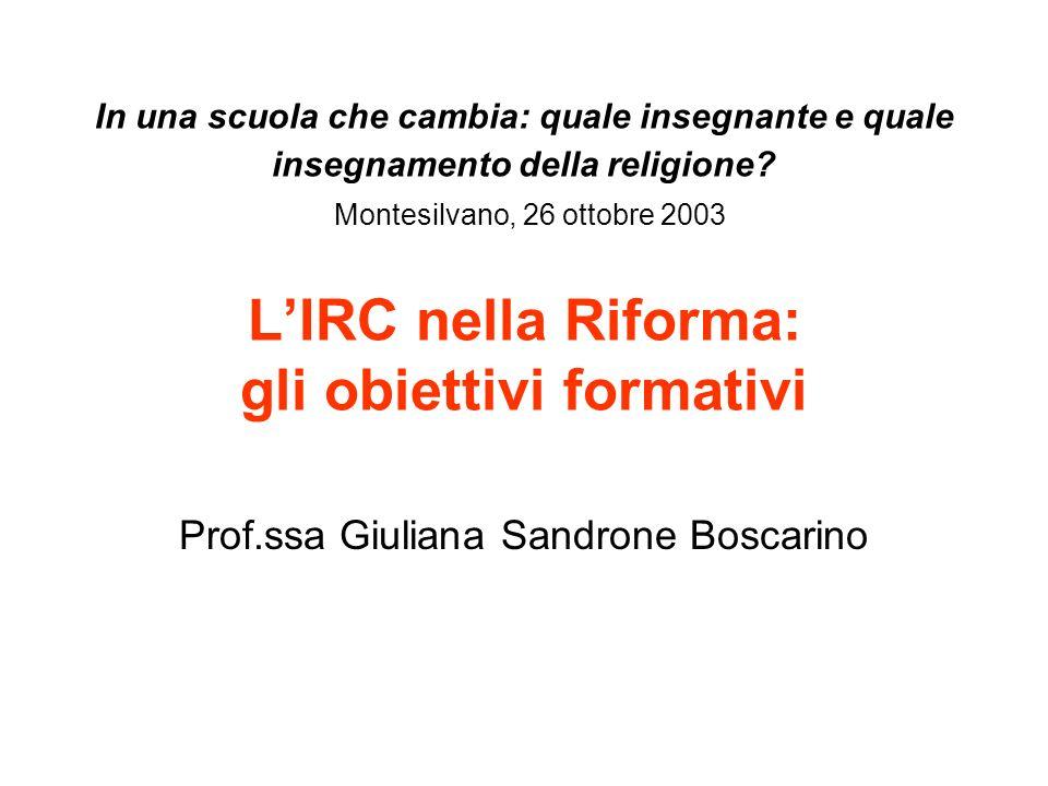 In una scuola che cambia: quale insegnante e quale insegnamento della religione? Montesilvano, 26 ottobre 2003 LIRC nella Riforma: gli obiettivi forma