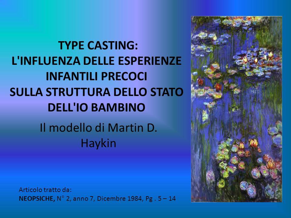 TYPE CASTING: L'INFLUENZA DELLE ESPERIENZE INFANTILI PRECOCI SULLA STRUTTURA DELLO STATO DELL'IO BAMBINO Il modello di Martin D. Haykin Articolo tratt