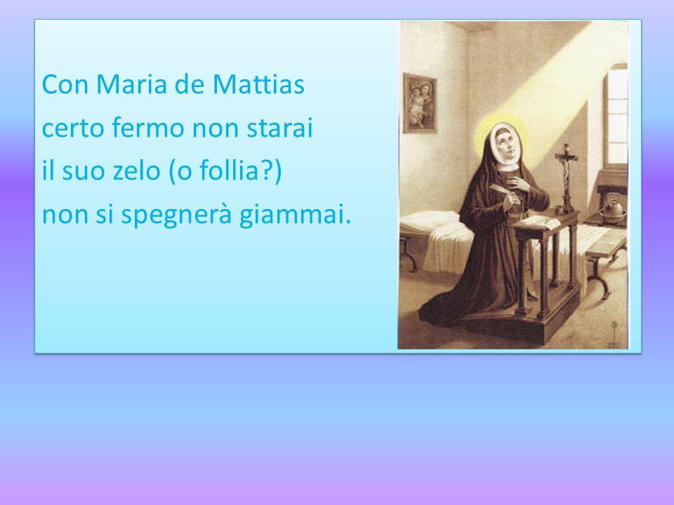 Con Maria de Mattias certo fermo non starai il suo zelo (o follia?) non si spegnerà giammai. Con Maria de Mattias certo fermo non starai il suo zelo (