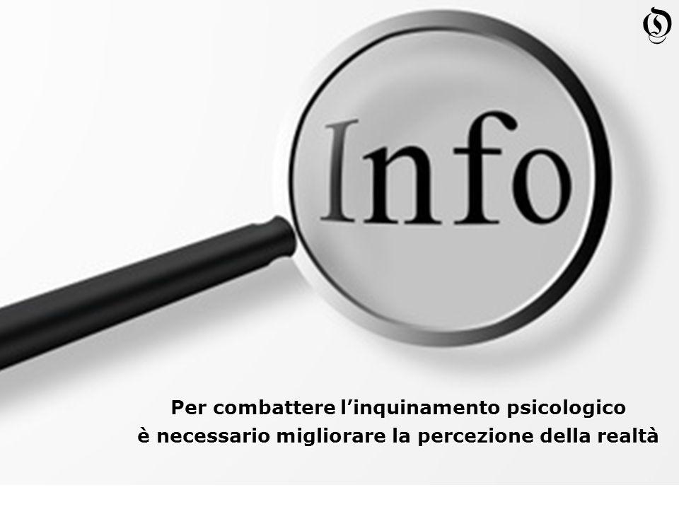 Per combattere linquinamento psicologico è necessario migliorare la percezione della realtà Per combattere linquinamento psicologico è necessario migliorare la percezione della realtà O
