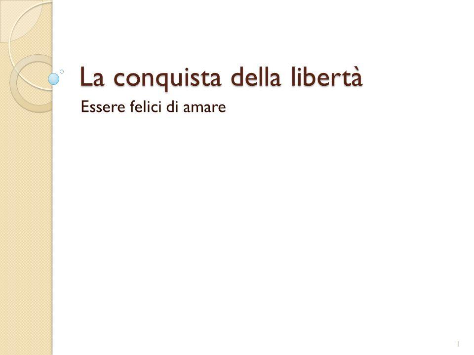 La conquista della libertà Essere felici di amare 1
