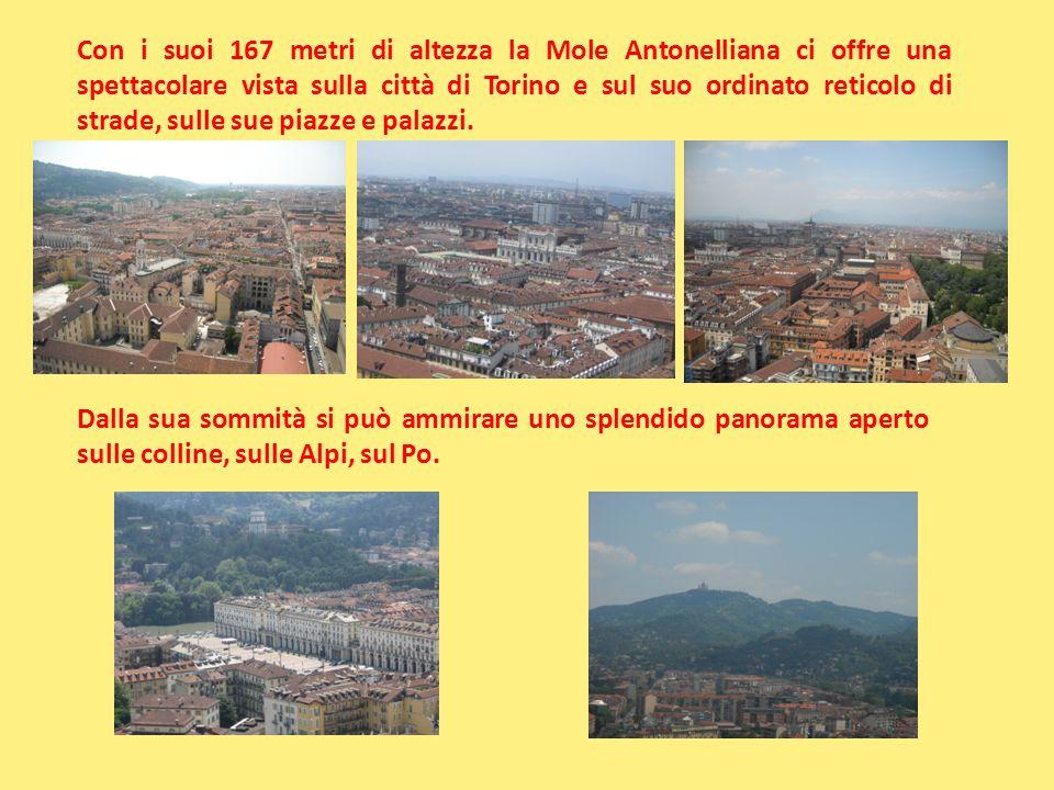 Con i suoi 167 metri di altezza la Mole Antonelliana ci offre una spettacolare vista sulla città di Torino e sul suo ordinato reticolo di strade, sulle sue piazze e palazzi.