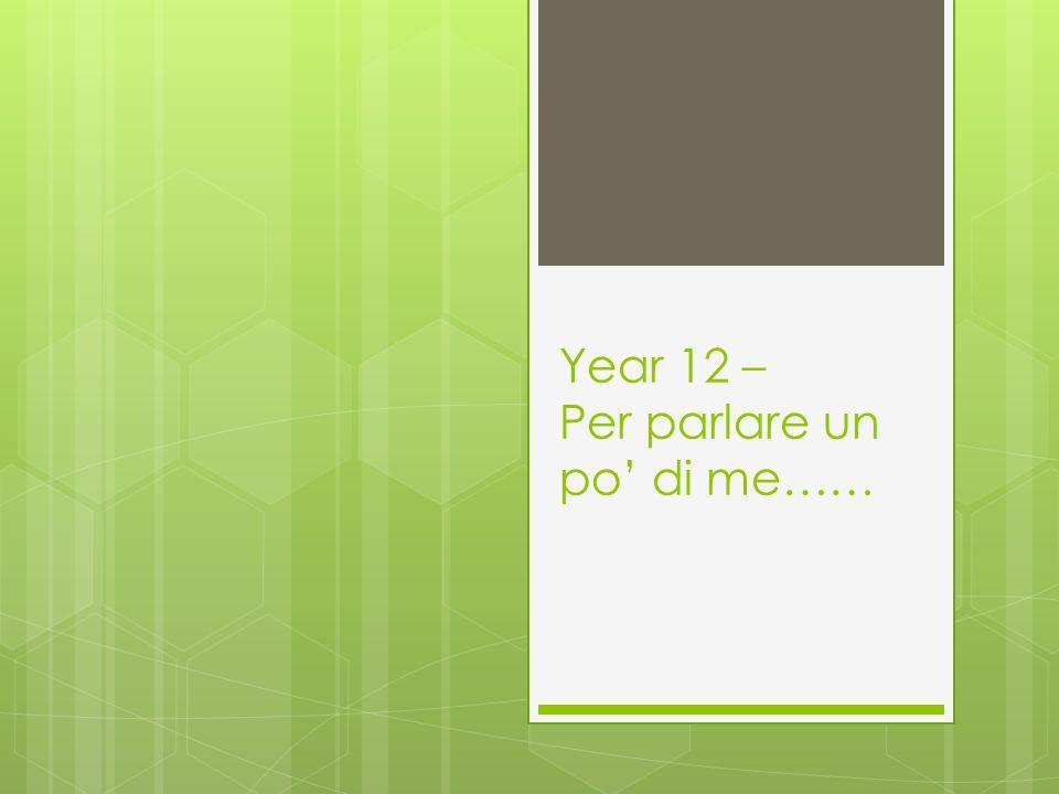 Year 12 – Per parlare un po di me……