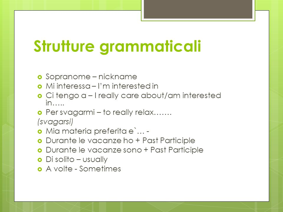 Strutture grammaticali Sopranome – nickname Mi interessa – Im interested in Ci tengo a – I really care about/am interested in…..