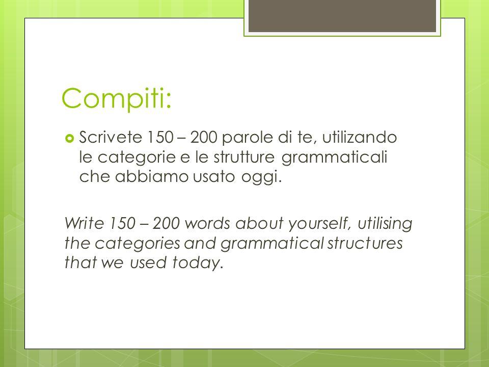 Compiti: Scrivete 150 – 200 parole di te, utilizando le categorie e le strutture grammaticali che abbiamo usato oggi.