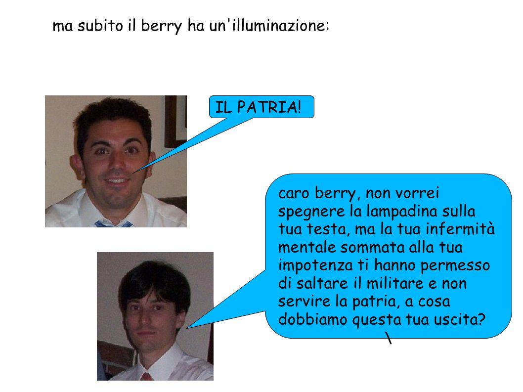 ma subito il berry ha un illuminazione: IL PATRIA.