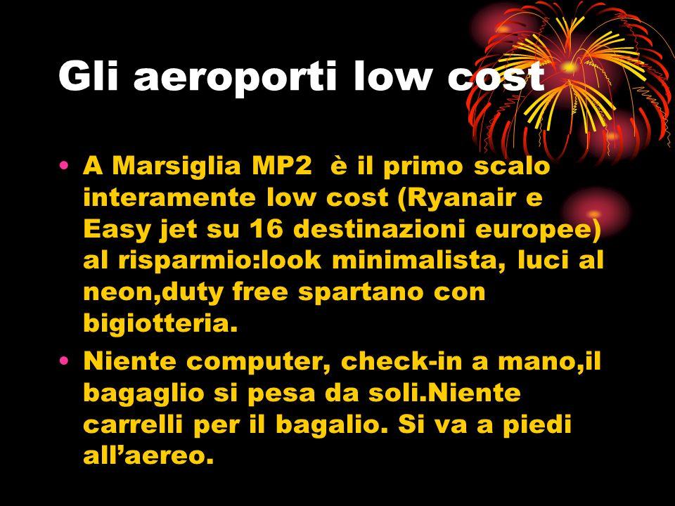 Gli aeroporti low cost A Marsiglia MP2 è il primo scalo interamente low cost (Ryanair e Easy jet su 16 destinazioni europee) al risparmio:look minimal
