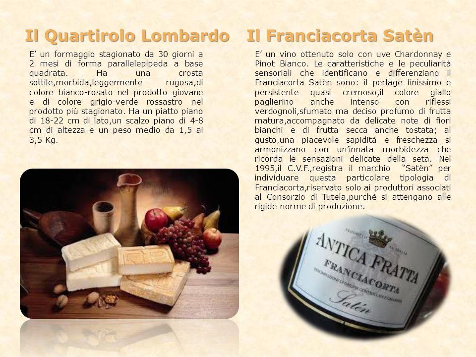 Il Quartirolo Lombardo Il Franciacorta Satèn E un formaggio stagionato da 30 giorni a 2 mesi di forma parallelepipeda a base quadrata. Ha una crosta s
