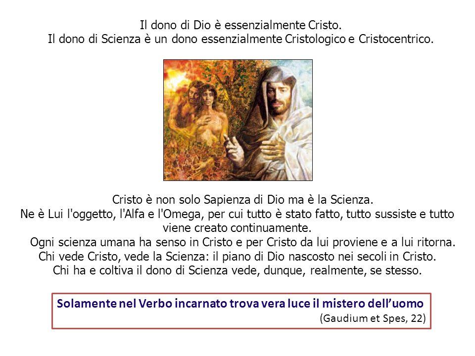 Cristo è non solo Sapienza di Dio ma è la Scienza. Ne è Lui l'oggetto, l'Alfa e l'Omega, per cui tutto è stato fatto, tutto sussiste e tutto viene cre