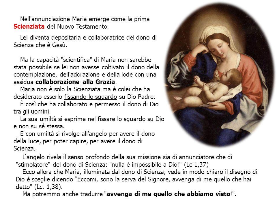 Nell'annunciazione Maria emerge come la prima Scienziata del Nuovo Testamento. Lei diventa depositaria e collaboratrice del dono di Scienza che è Gesù