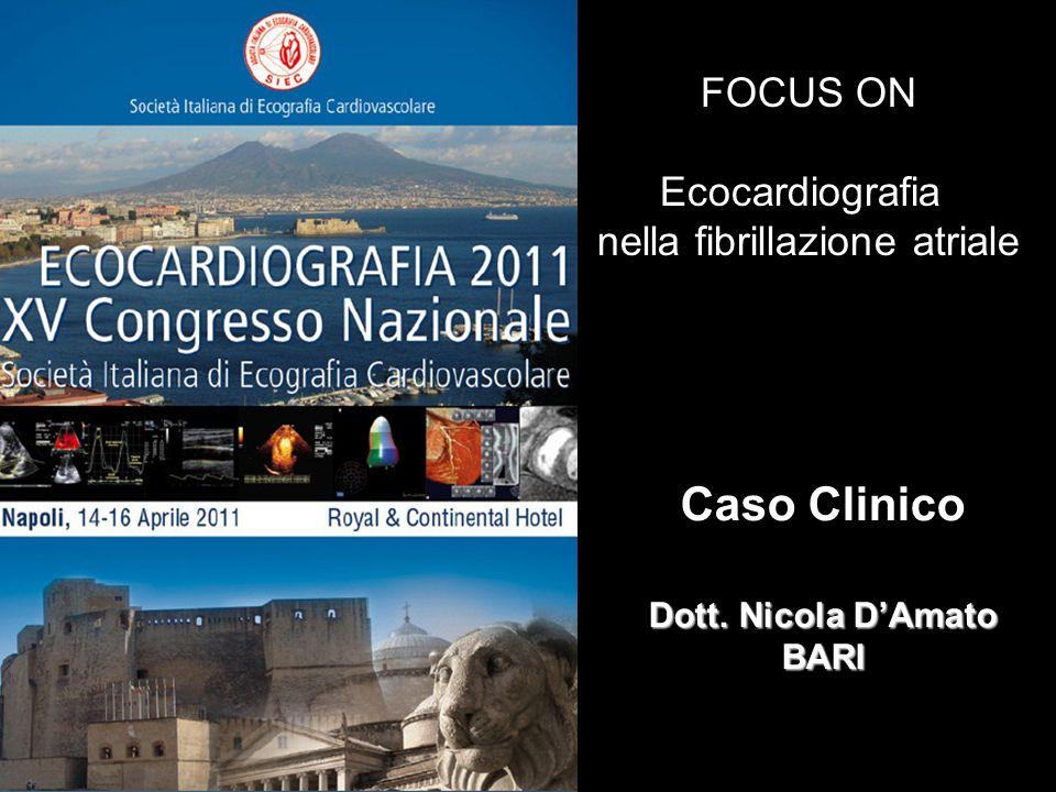 Caso Clinico Dott. Nicola DAmato BARI FOCUS ON Ecocardiografia nella fibrillazione atriale