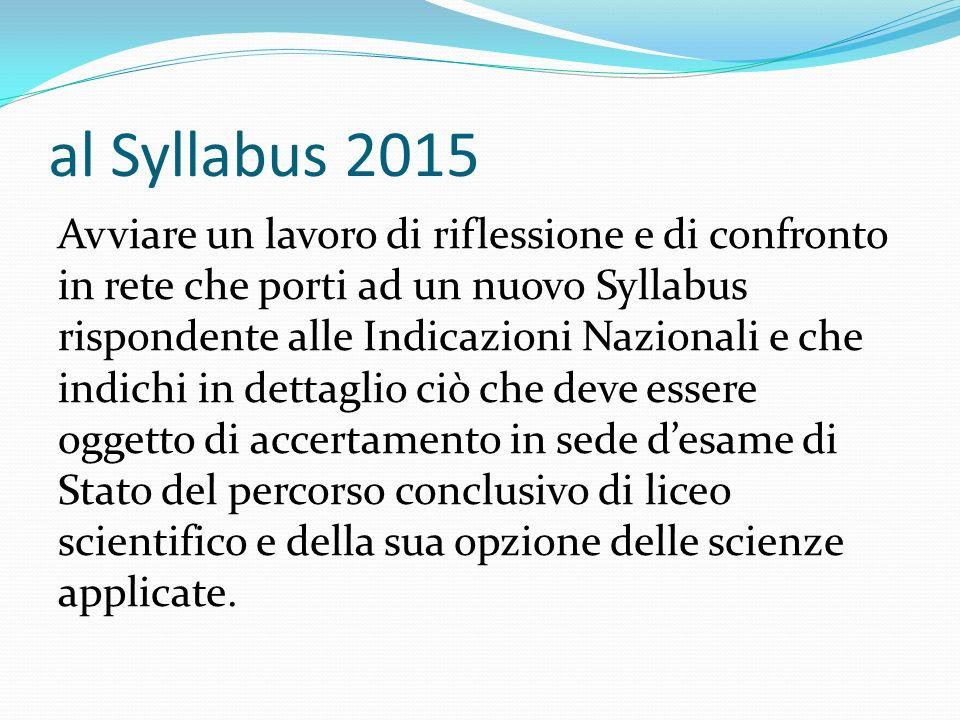 al Syllabus 2015 Avviare un lavoro di riflessione e di confronto in rete che porti ad un nuovo Syllabus rispondente alle Indicazioni Nazionali e che i