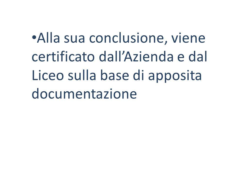 Alla sua conclusione, viene certificato dallAzienda e dal Liceo sulla base di apposita documentazione