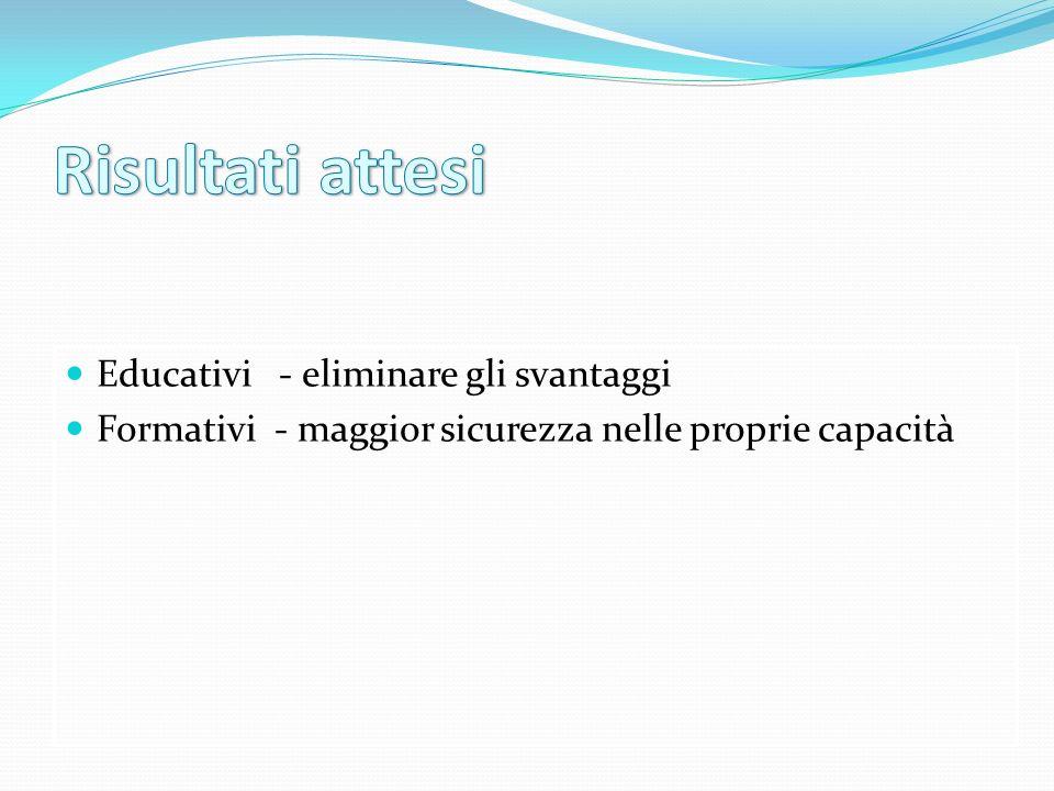 Educativi - eliminare gli svantaggi Formativi - maggior sicurezza nelle proprie capacità