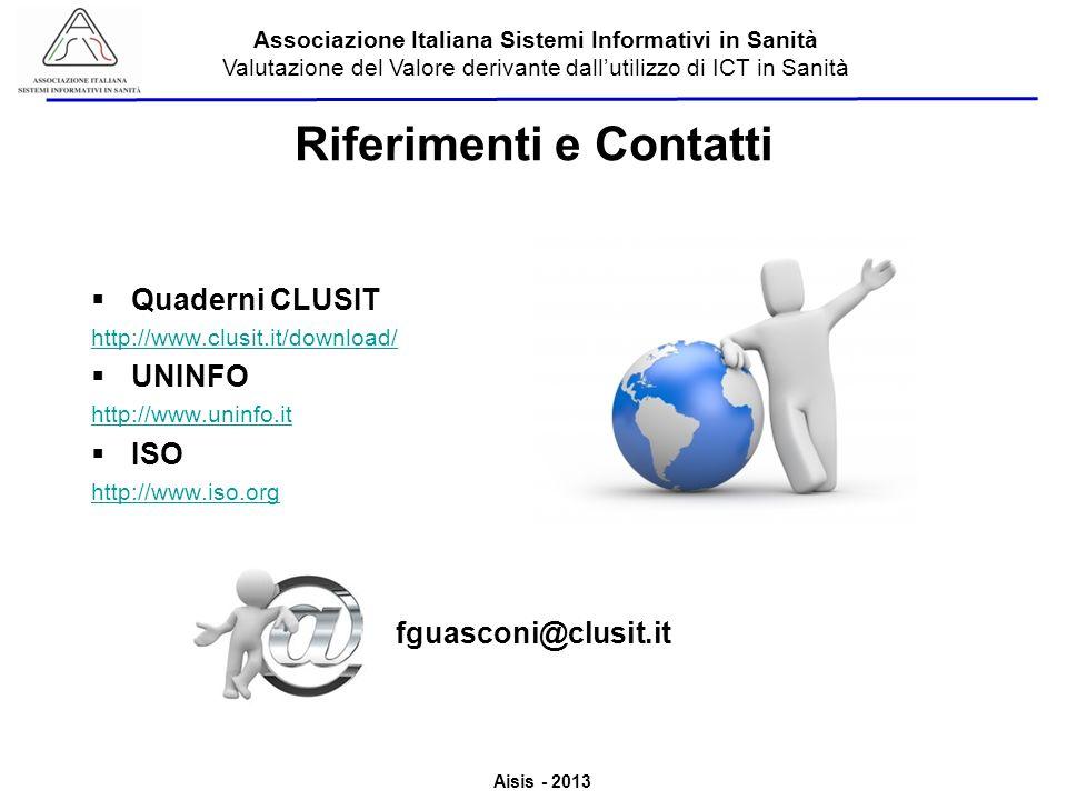 Aisis - 2013 Associazione Italiana Sistemi Informativi in Sanità Valutazione del Valore derivante dallutilizzo di ICT in Sanità Riferimenti e Contatti